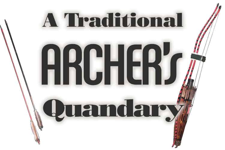 A Traditional Archer's Quandary