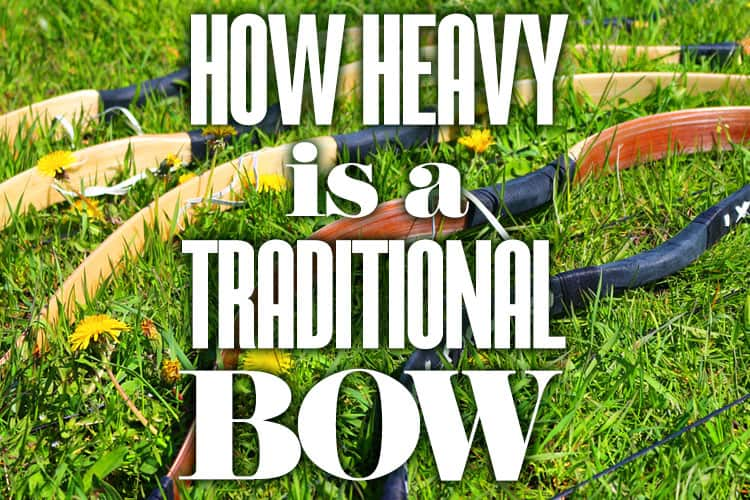 How Heavy is a Traditional Bow