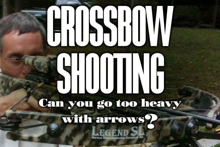 Crossbow shooting – Can you go too heavy with arrows?